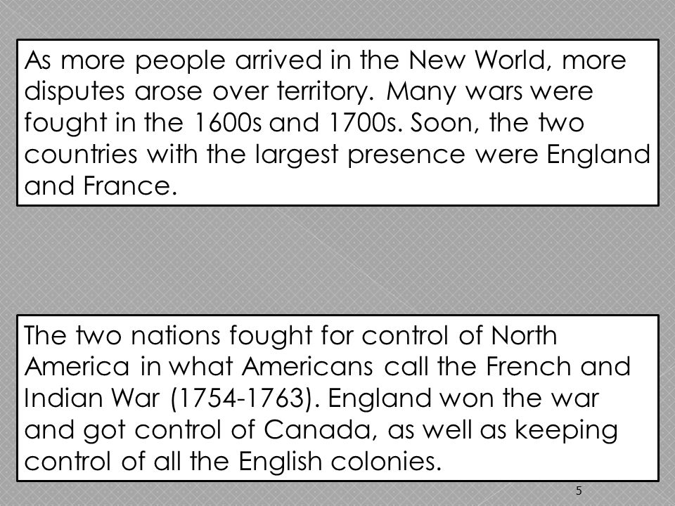 5 As more people arrived in the New World, more disputes arose over territory.