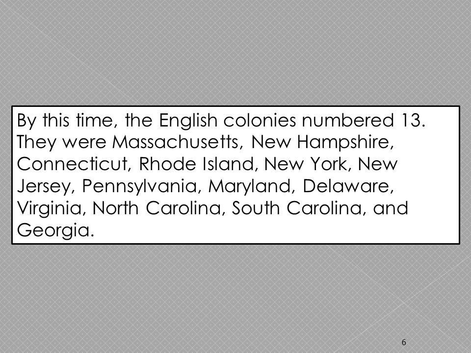 6 By this time, the English colonies numbered 13.