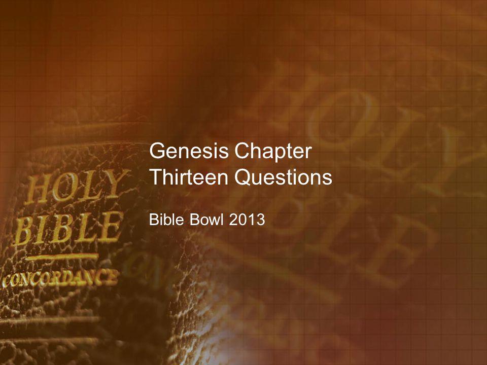 Genesis Chapter Thirteen Questions Bible Bowl 2013