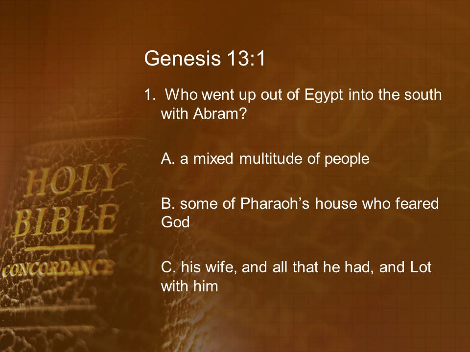 Genesis 13:11 16. What direction did Lot journey, after choosing the plain of Jordan? B. east