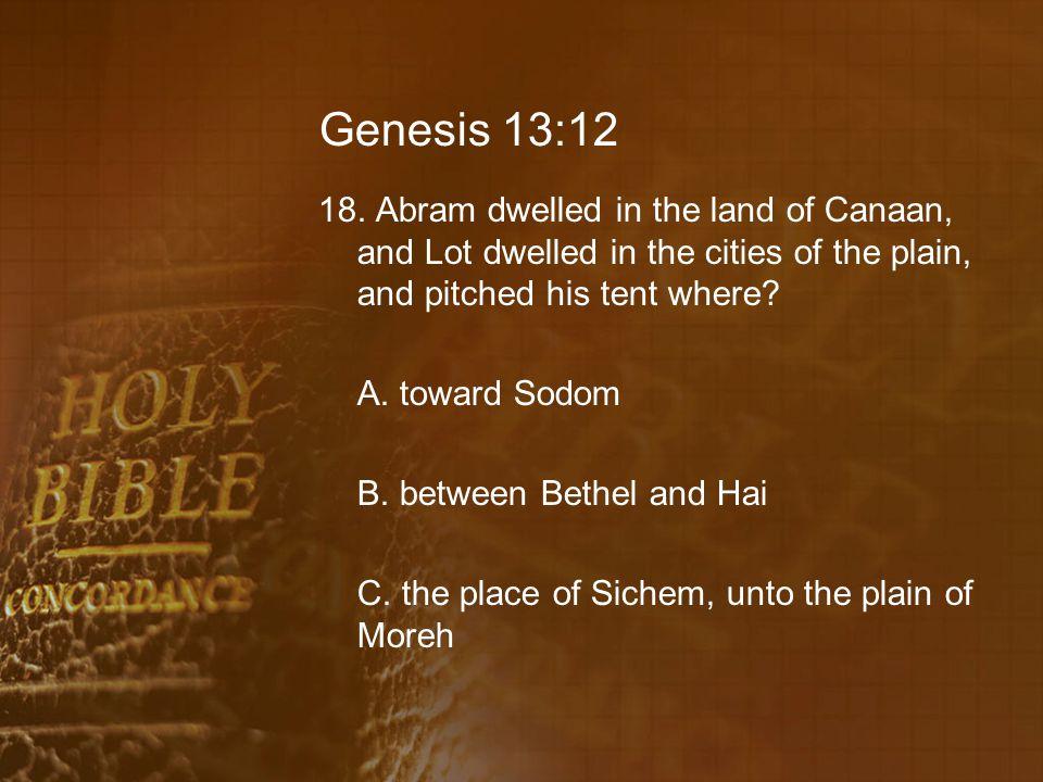 Genesis 13:12 18.
