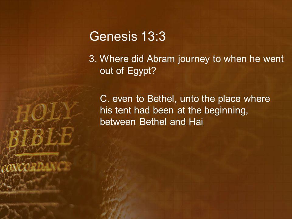 Genesis 13:7 9.What was between the herdmen of Abram s cattle and the herdmen of Lot s cattle.