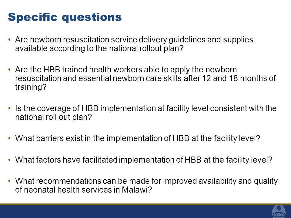 Specific questions Are newborn resuscitation service delivery guidelines and supplies available according to the national rollout plan? Are the HBB tr