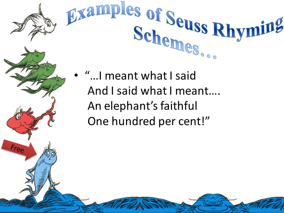 …I meant what I said And I said what I meant…. An elephant's faithful One hundred per cent! Free