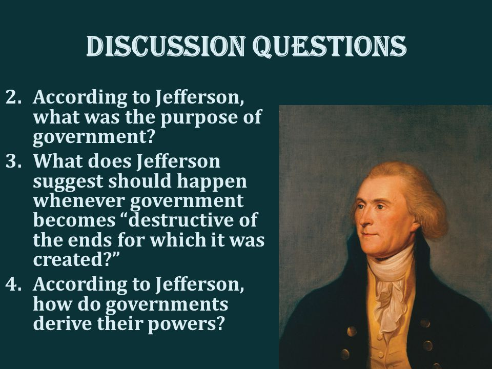 Discussion Questions 2.According to Jefferson, what was the purpose of government.