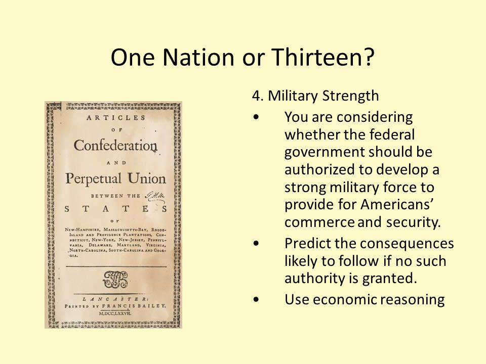 One Nation or Thirteen? 4. Military Strength You are considering whether the federal government should be authorized to develop a strong military forc