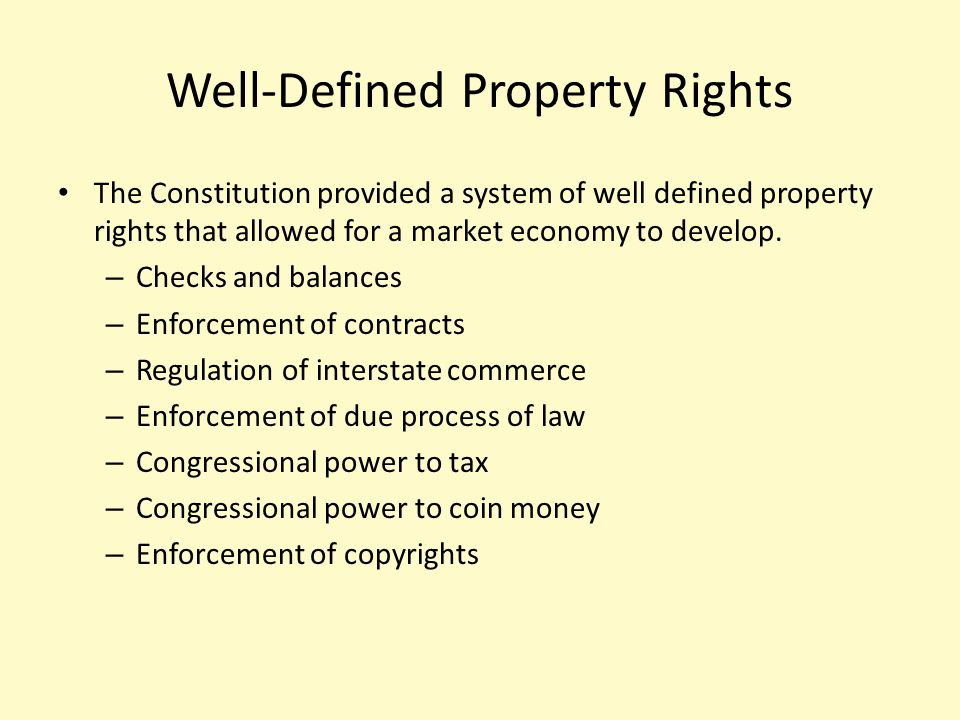 Well-Defined Property Rights The Constitution provided a system of well defined property rights that allowed for a market economy to develop. – Checks