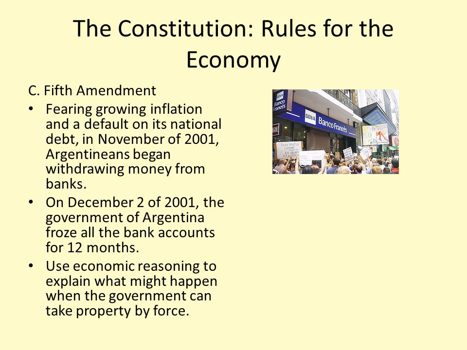 The Constitution: Rules for the Economy C. Fifth Amendment Fearing growing inflation and a default on its national debt, in November of 2001, Argentin