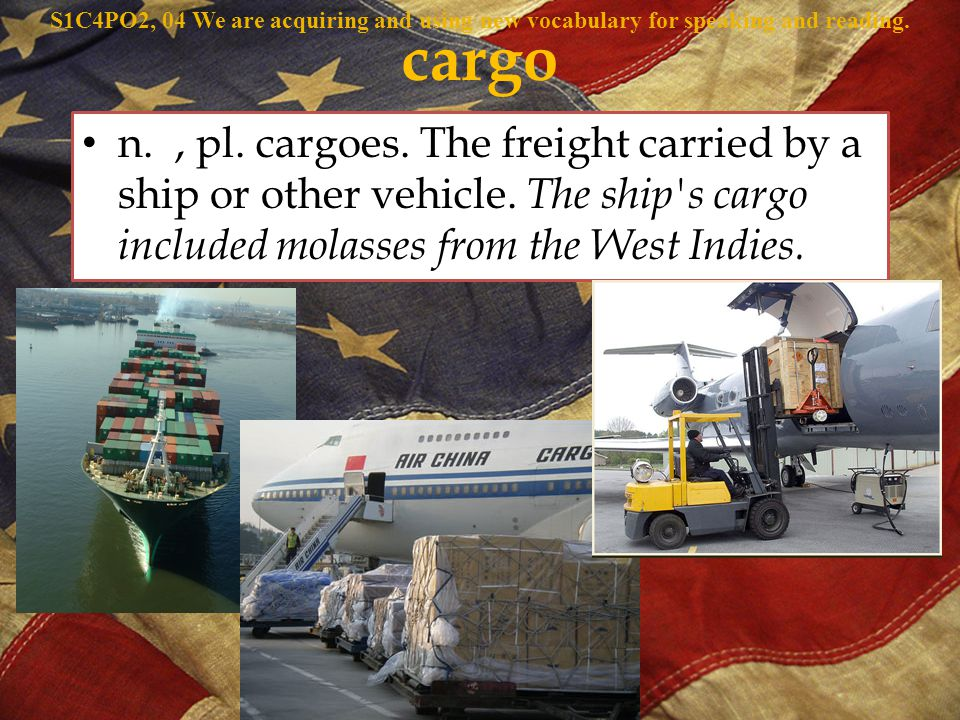n., pl. cargoes. The freight carried by a ship or other vehicle.
