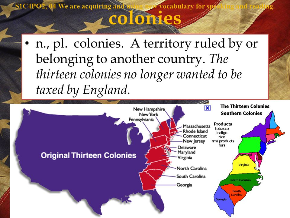 n., pl. colonies. A territory ruled by or belonging to another country.