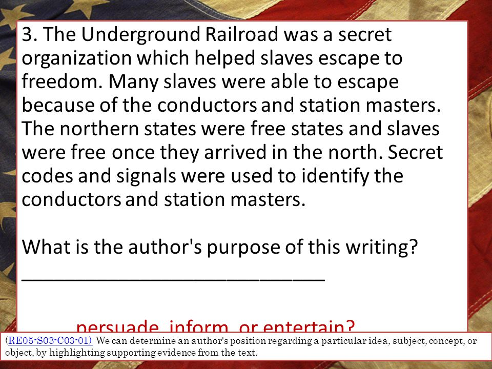 3. The Underground Railroad was a secret organization which helped slaves escape to freedom.