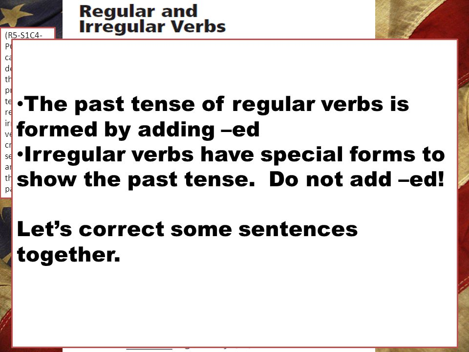 (R5-S1C4- PO5)We can determine the past or present tense of regular and irregular verbs by creating sentences and sharing them with a partner.