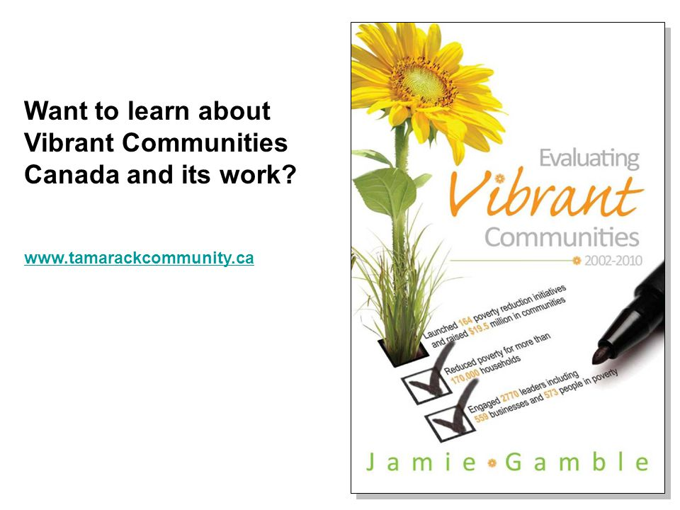 Want to learn about Vibrant Communities Canada and its work? www.tamarackcommunity.ca