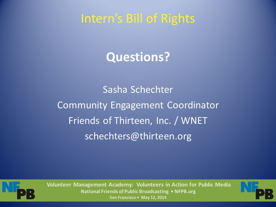 Volunteer Management Academy: Volunteers in Action for Public Media National Friends of Public Broadcasting NFPB.org San Francisco May 12, 2014 Intern's Bill of Rights Questions.