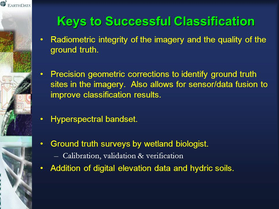 Keys to Successful Classification Radiometric integrity of the imagery and the quality of the ground truth.