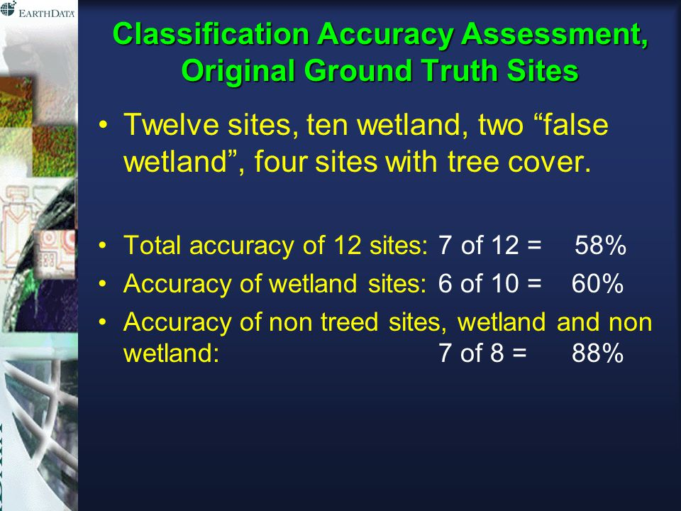 Classification Accuracy Assessment, Original Ground Truth Sites Twelve sites, ten wetland, two false wetland , four sites with tree cover.