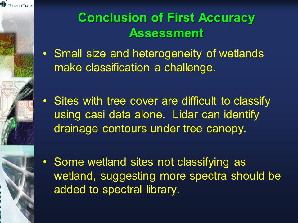 Conclusion of First Accuracy Assessment Small size and heterogeneity of wetlands make classification a challenge.