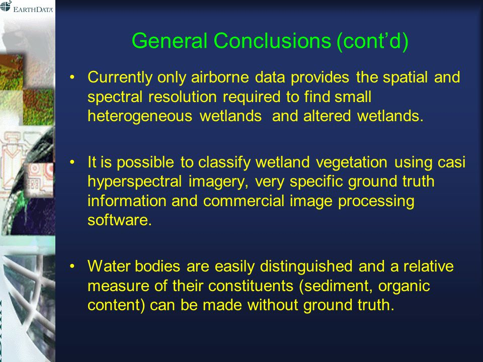 General Conclusions (cont'd) Currently only airborne data provides the spatial and spectral resolution required to find small heterogeneous wetlands and altered wetlands.