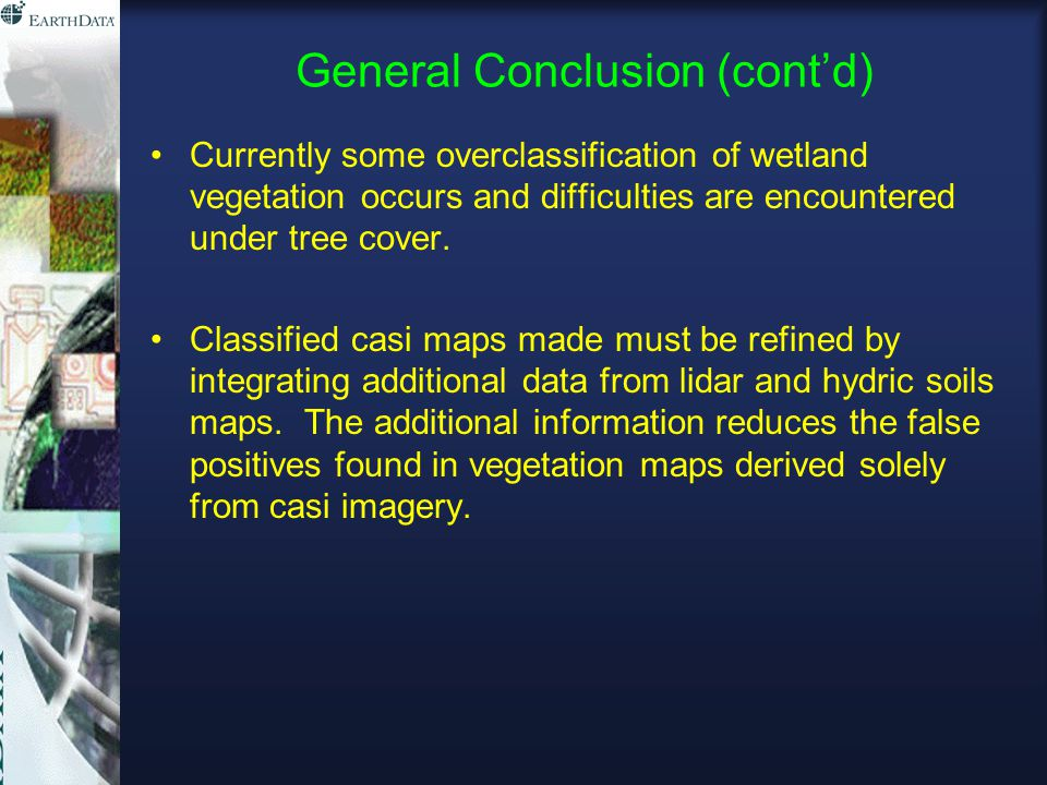 General Conclusion (cont'd) Currently some overclassification of wetland vegetation occurs and difficulties are encountered under tree cover.