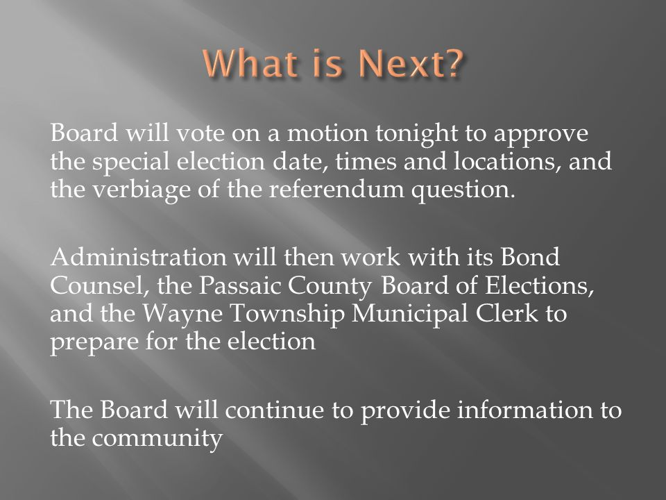 Board will vote on a motion tonight to approve the special election date, times and locations, and the verbiage of the referendum question.