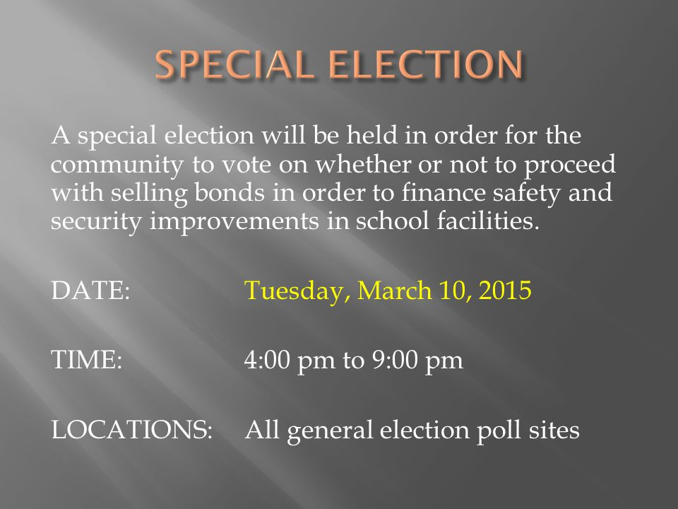 A special election will be held in order for the community to vote on whether or not to proceed with selling bonds in order to finance safety and security improvements in school facilities.