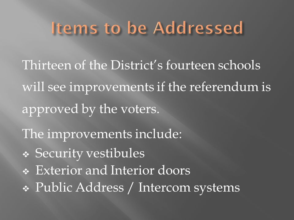 Thirteen of the District's fourteen schools will see improvements if the referendum is approved by the voters.