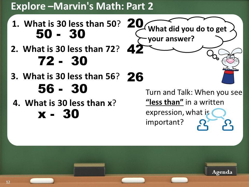 "12 1. What is 30 less than 50? Turn and Talk: When you see ""less than"" in a written expression, what is important? What did you do to get your answer?"
