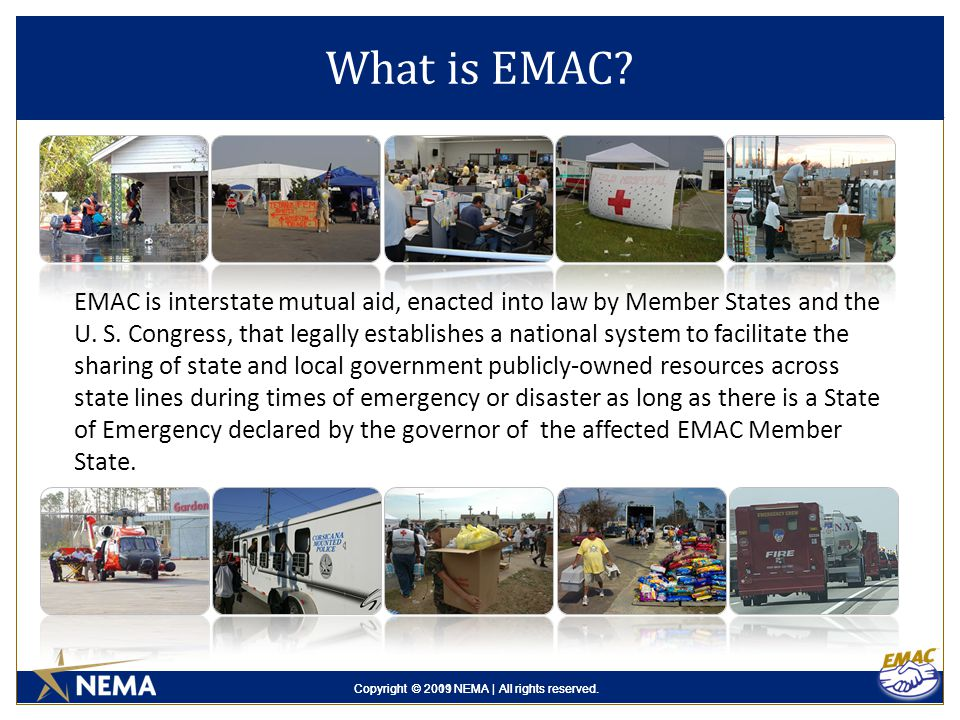Copyright © 2011 NEMA | All rights reserved.Copyright © 2009 NEMA | All rights reserved. What is EMAC? EMAC is interstate mutual aid, enacted into law