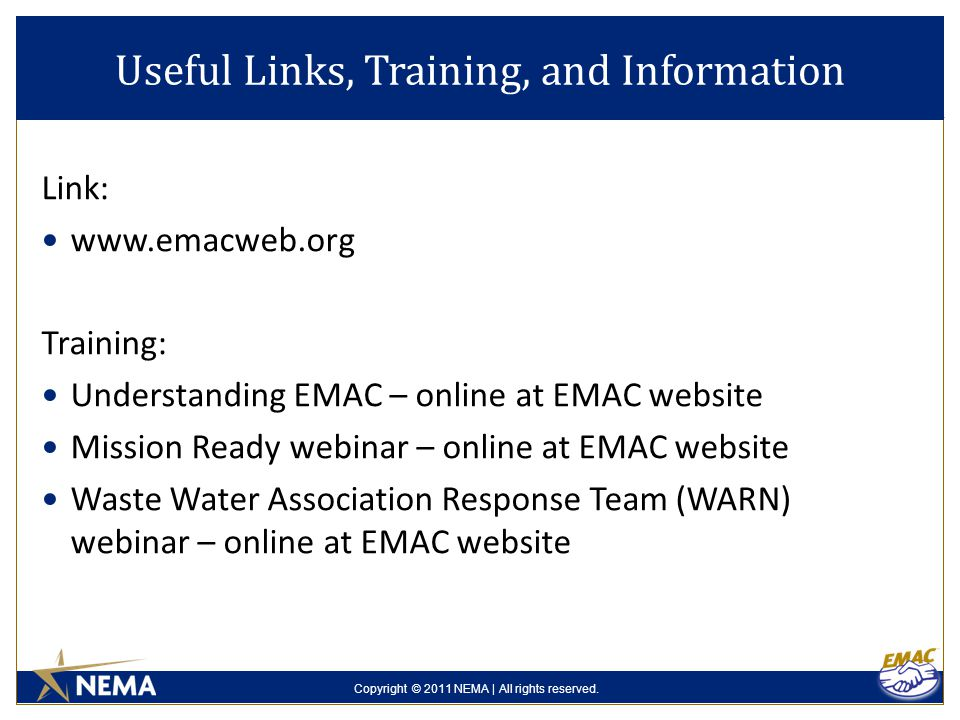 Copyright © 2011 NEMA | All rights reserved. Useful Links, Training, and Information Link: www.emacweb.org Training: Understanding EMAC – online at EM