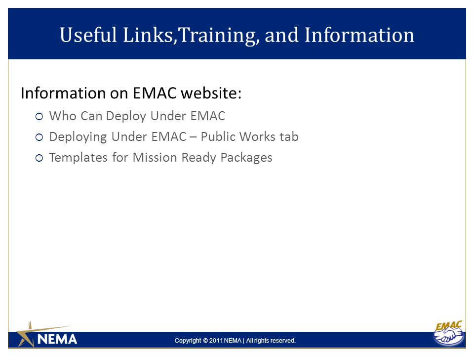 Copyright © 2011 NEMA | All rights reserved. Useful Links,Training, and Information Information on EMAC website:  Who Can Deploy Under EMAC  Deployi