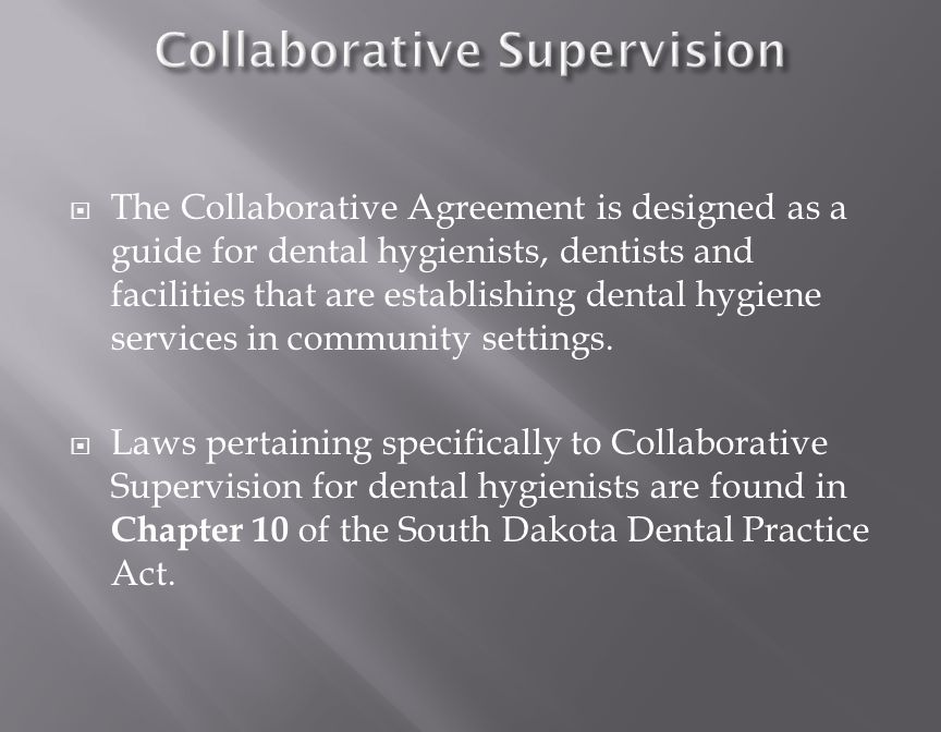  The Collaborative Agreement is designed as a guide for dental hygienists, dentists and facilities that are establishing dental hygiene services in community settings.