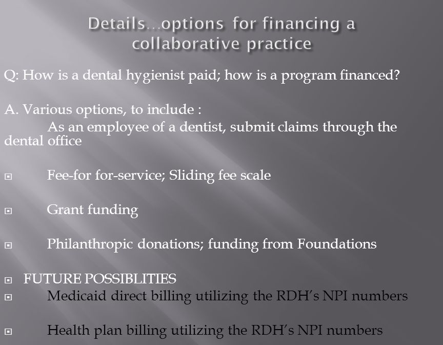 Q: How is a dental hygienist paid; how is a program financed.
