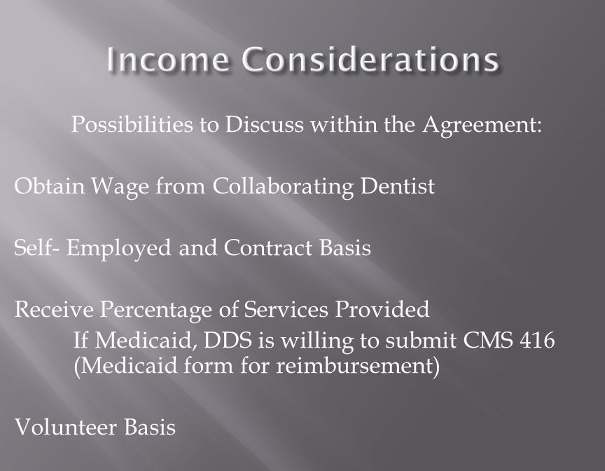 Possibilities to Discuss within the Agreement: Obtain Wage from Collaborating Dentist Self- Employed and Contract Basis Receive Percentage of Services Provided If Medicaid, DDS is willing to submit CMS 416 (Medicaid form for reimbursement) Volunteer Basis