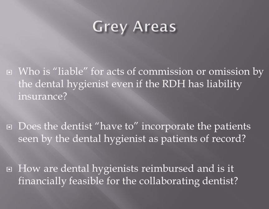  Who is liable for acts of commission or omission by the dental hygienist even if the RDH has liability insurance.