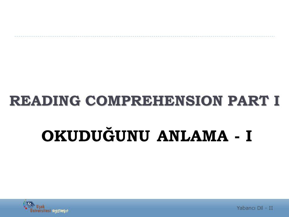READING COMPREHENSION PART I Yabancı Dil - II OKUDUĞUNU ANLAMA - I