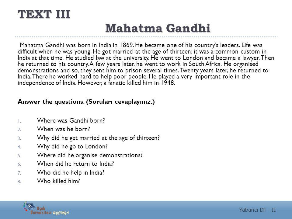 TEXT III Mahatma Gandhi Mahatma Gandhi was born in India in 1869.