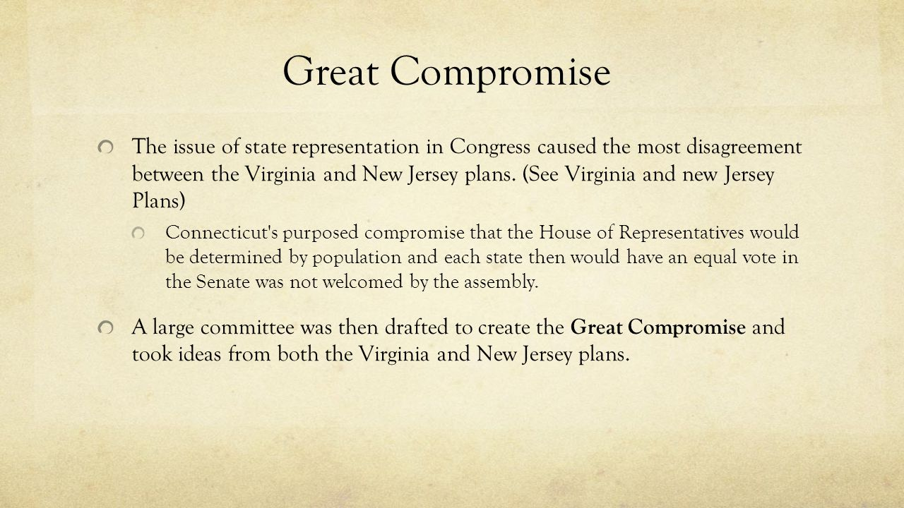 Great Compromise The issue of state representation in Congress caused the most disagreement between the Virginia and New Jersey plans. (See Virginia a