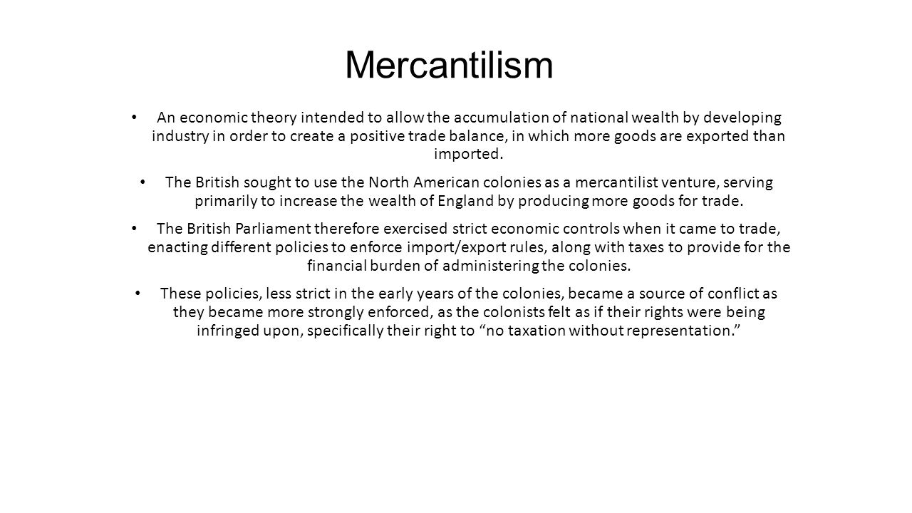 Mercantilism An economic theory intended to allow the accumulation of national wealth by developing industry in order to create a positive trade balan