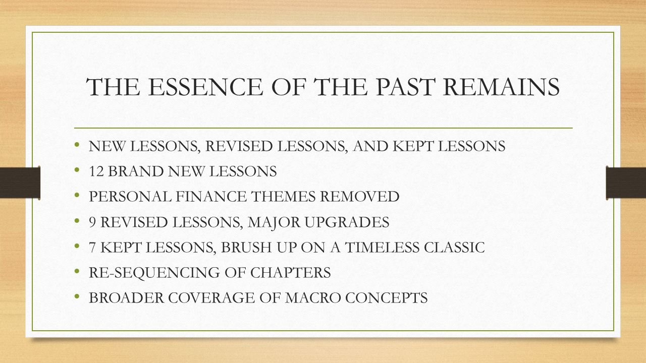THE ESSENCE OF THE PAST REMAINS NEW LESSONS, REVISED LESSONS, AND KEPT LESSONS 12 BRAND NEW LESSONS PERSONAL FINANCE THEMES REMOVED 9 REVISED LESSONS,
