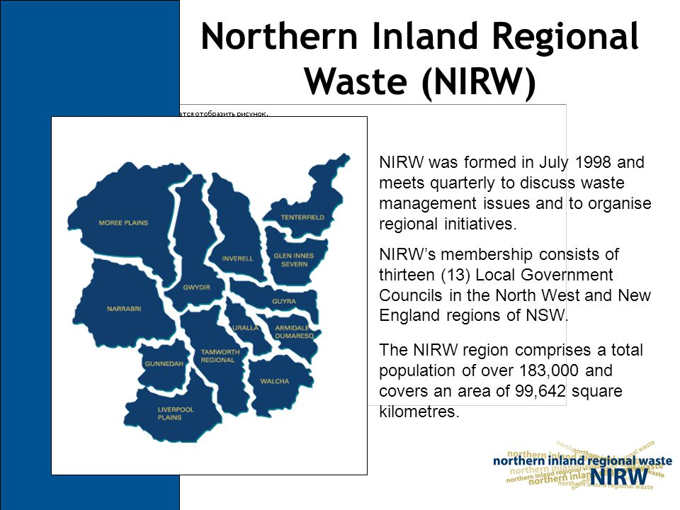Northern Inland Regional Waste (NIRW) NIRW was formed in July 1998 and meets quarterly to discuss waste management issues and to organise regional initiatives.