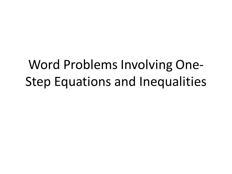 Word Problems Involving One-Step Equations and Inequalities 25R 25L Word Problems Reflection Observe, Question, Comment 10/31/11 Warm-Up: