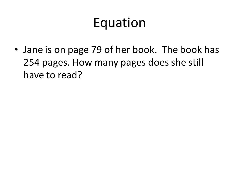 Equation Jane is on page 79 of her book. The book has 254 pages. How many pages does she still have to read?