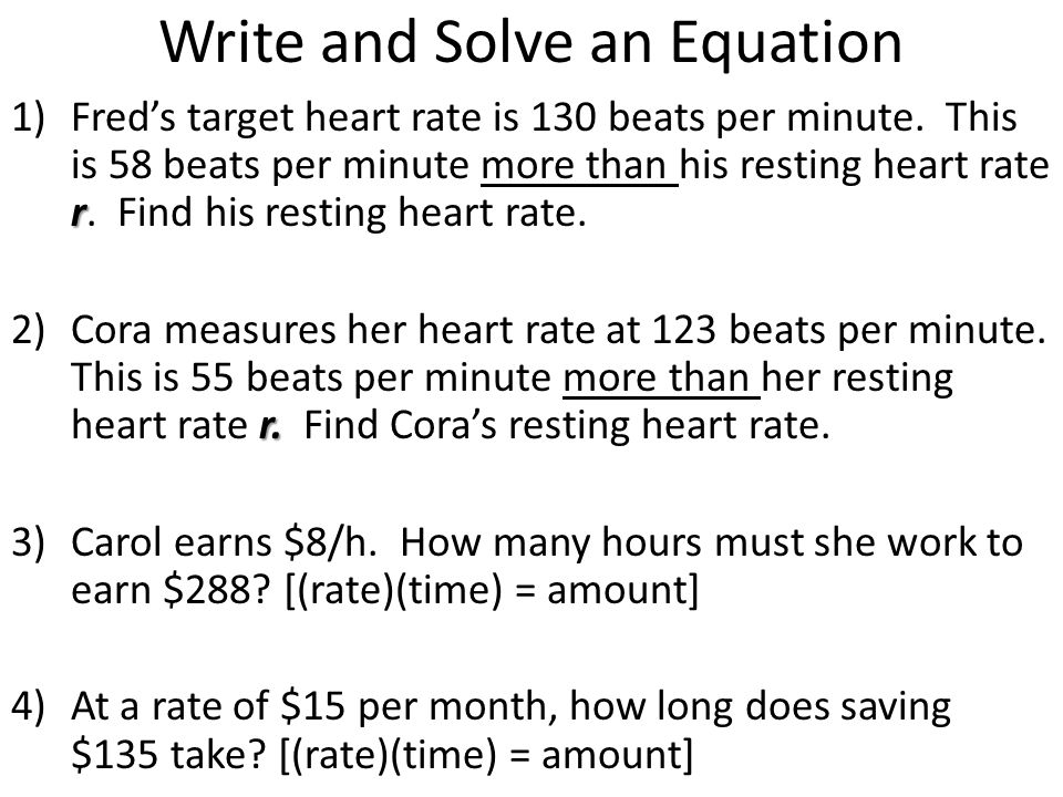 Write and Solve an Equation r 1)Fred's target heart rate is 130 beats per minute. This is 58 beats per minute more than his resting heart rate r. Find