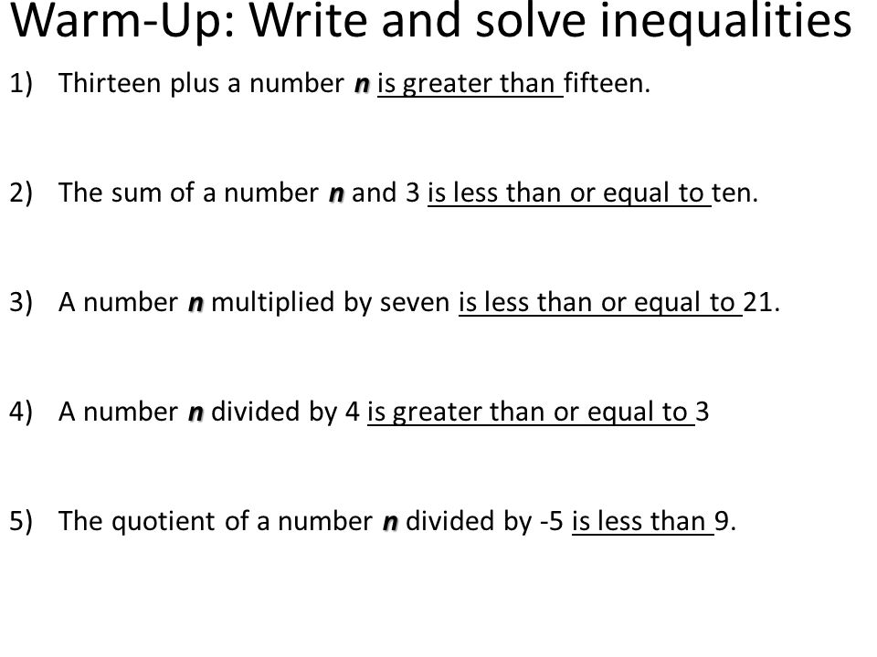 Warm-Up: Write and solve inequalities n 1)Thirteen plus a number n is greater than fifteen. n 2)The sum of a number n and 3 is less than or equal to t