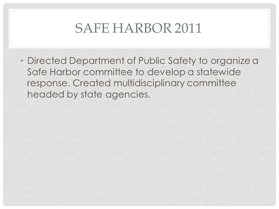 SAFE HARBOR 2011 Directed Department of Public Safety to organize a Safe Harbor committee to develop a statewide response.