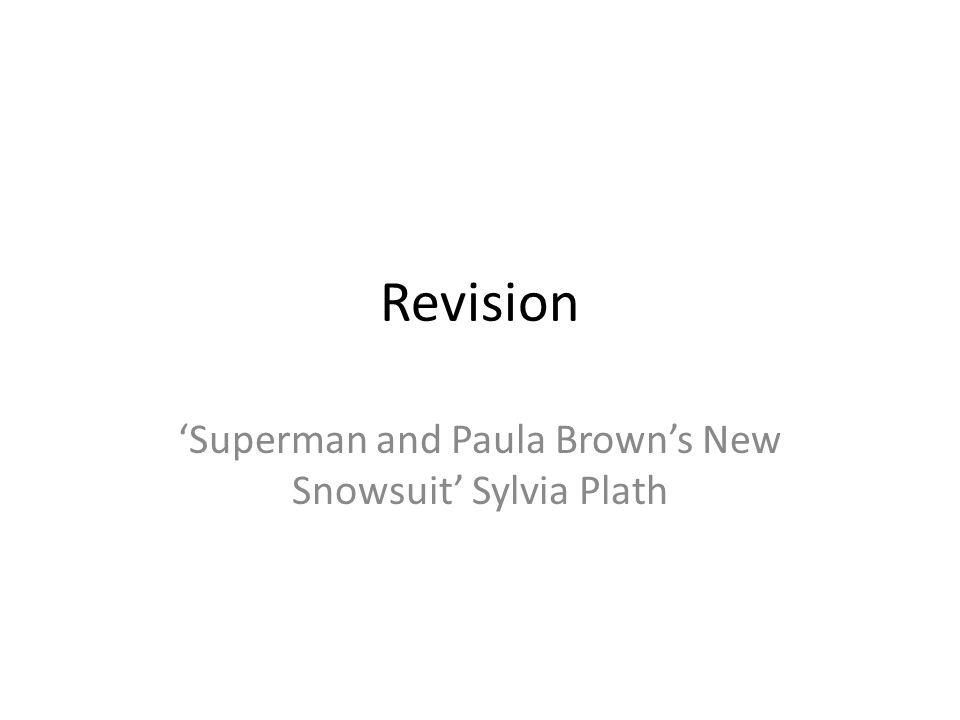 Revision 'Superman and Paula Brown's New Snowsuit' Sylvia Plath