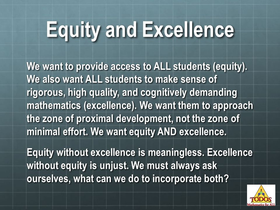 Equity and Excellence We want to provide access to ALL students (equity).