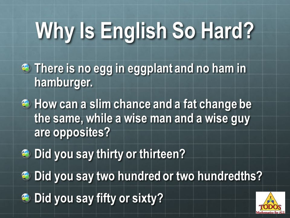 Why Is English So Hard. There is no egg in eggplant and no ham in hamburger.