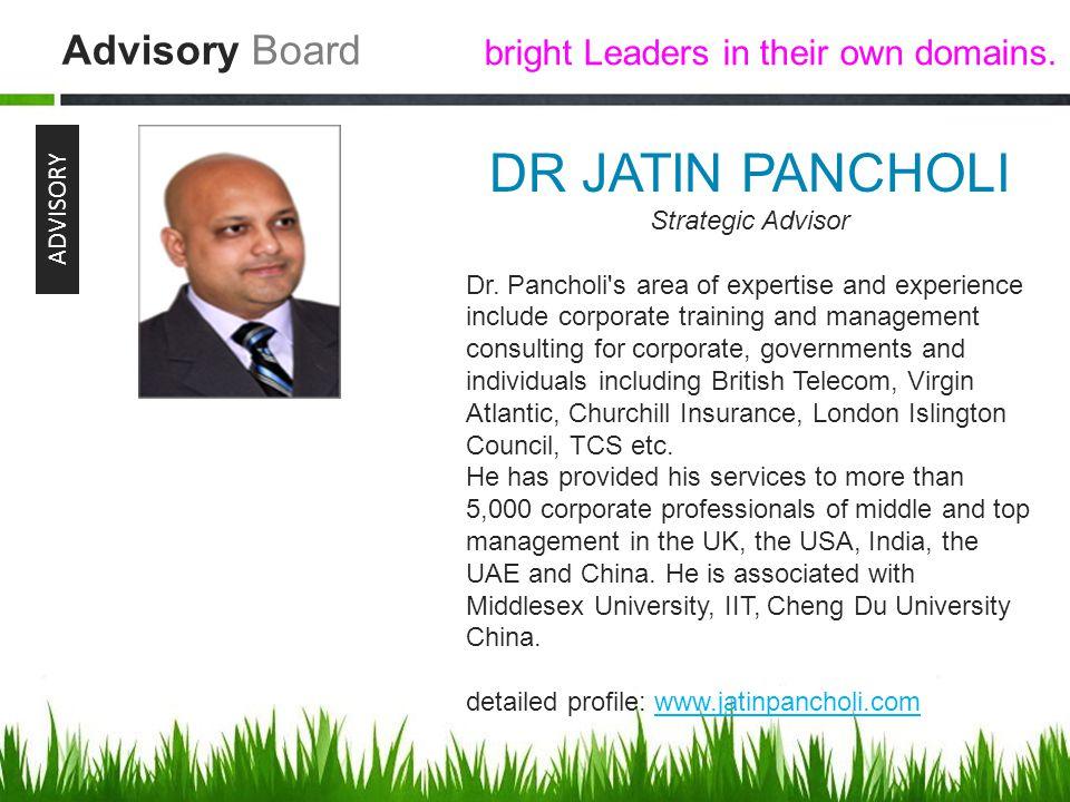 Advisory Board ADVISORY DR JATIN PANCHOLI Strategic Advisor Dr.