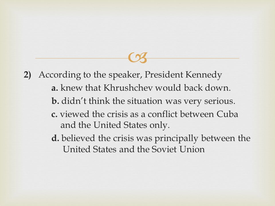  2) According to the speaker, President Kennedy a.